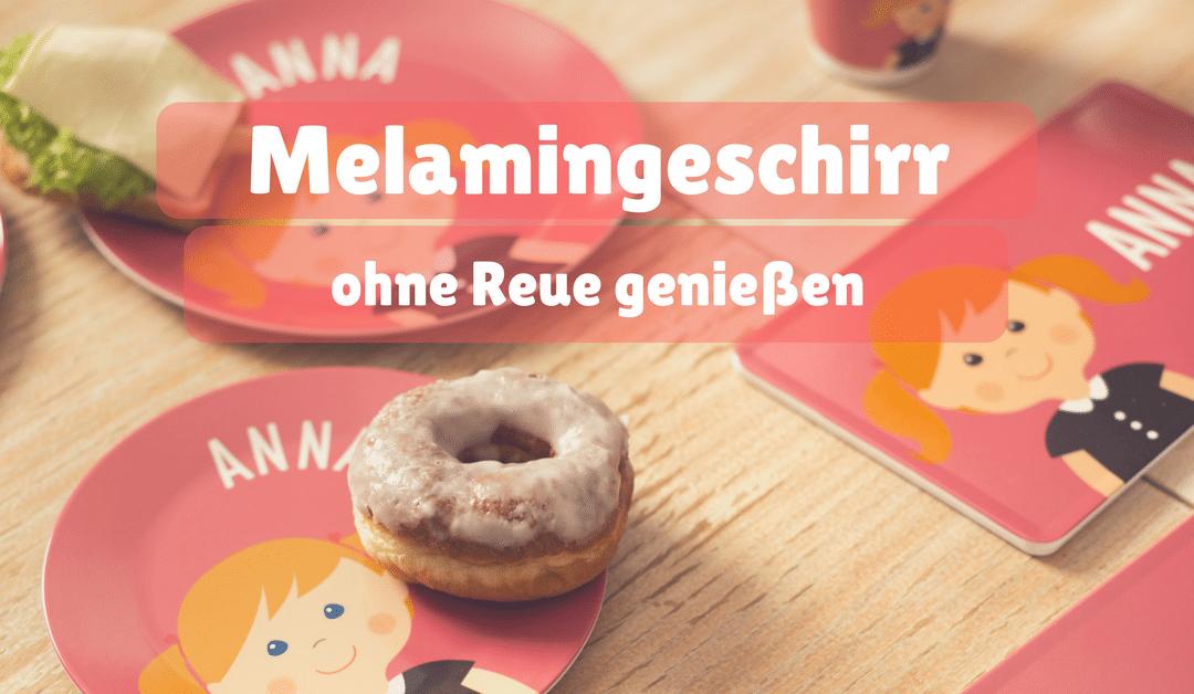 Kindergeschirr aus Melamin ohne Reue genießen – Auf die Qualität kommt´s an!