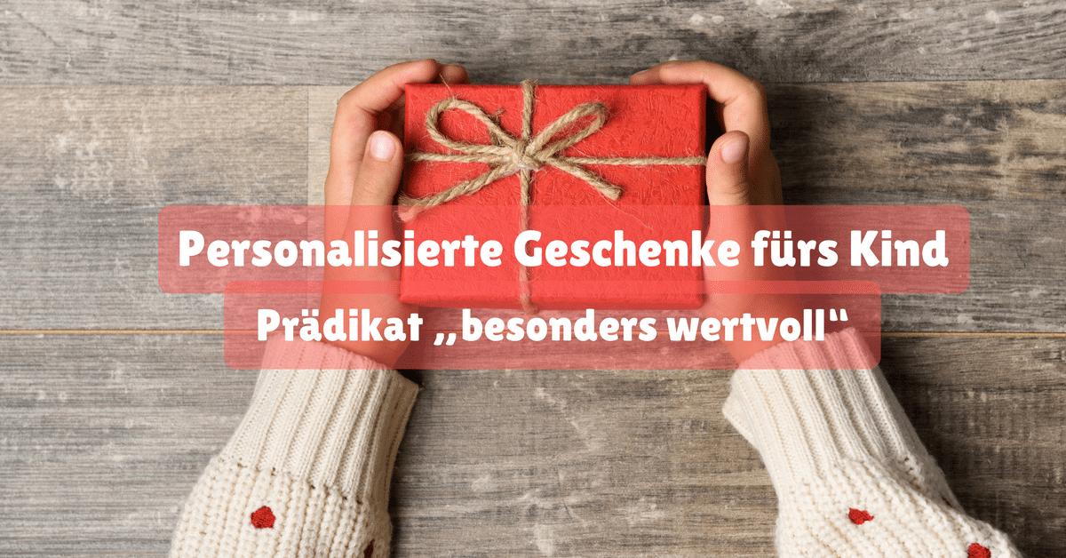 """Personalisierte Geschenke fürs Kind – Prädikat """"besonders wertvoll"""""""