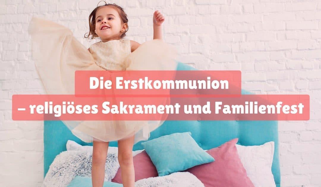 Die Erstkommunion – religiöses Sakrament und Familienfest